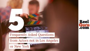 Top 5 Frequently Asked Questions from Actors not in Los Angeles or New York